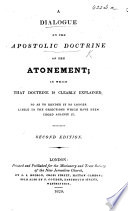 A Dialogue on the Apostolic Doctrine of the Atonement  in which that doctrine is clearly explained  so as to render it no longer liable to the objections which have been urged against it  Second edition Book