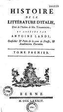 Histoire de la littérature d'Italie, tirée de l'italien de M. Tiraboschi, et abrégée par Antoine Landi,...Tome premier [- Tome cinquième]