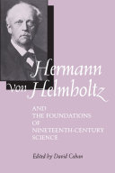 Hermann Von Helmholtz and the Foundations of Nineteenth Century Science