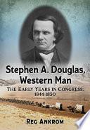 Stephen A Douglas Western Man