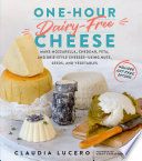 link to One-hour dairy-free cheese : make mozzarella, cheddar, feta, and brie-style cheeses--using nuts, seeds, and vegetables in the TCC library catalog