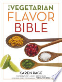 """The Vegetarian Flavor Bible: The Essential Guide to Culinary Creativity with Vegetables, Fruits, Grains, Legumes, Nuts, Seeds, and More, Based on the Wisdom of Leading American Chefs"" by Karen Page, Andrew Dornenburg"