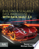Building a Scalable Data Warehouse with Data Vault 2 0