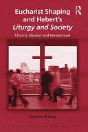 Eucharist Shaping and Hebert   s Liturgy and Society