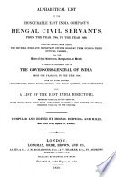 Alphabetical List Of The Honourable East India Company S Bengal Civil Servants From The Year 1780 To The Year 1838 To Which Is Attached A List Of The Governors General Of India From The Year 1773 To The Year 1838 With The Dates Of Their Appointments Also A List Of The East India Directors From The Year 1779 To The Year 1838