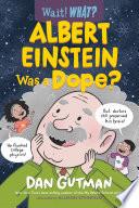 Albert Einstein Was a Dope   Wait  What   Book PDF