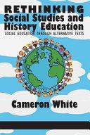 Rethinking Social Studies and History Education