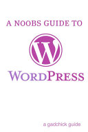 A N00b's Guide to WordPress Pdf/ePub eBook