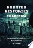 Haunted Histories in America  True Stories Behind The Nation s Most Feared Places