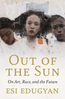 Out of the Sun  On Art  Race  and the Future