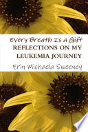 Every Breath Is a Gift  Reflections on My Leukemia Journey