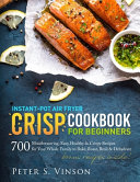 Instant Pot Air Fryer Crisp Cookbook For Beginners Book