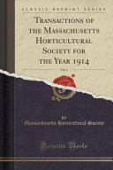 Transactions of the Massachusetts Horticultural Society for the Year 1914  Vol  1  Classic Reprint