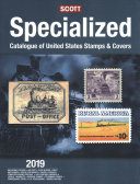 Scott Specialized Catalogue of United States Stamps   Covers 2019
