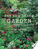 """The New Shade Garden: Creating a Lush Oasis in the Age of Climate Change"" by Ken Druse"