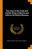The Coins of the Greek and Scythic Kings of Bactria and India in the British Museum