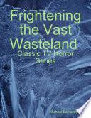 Frightening the Vast Wasteland  Classic TV Horror Series