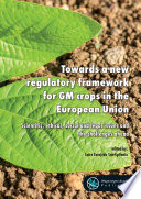 Towards a new regulatory framework for GM crops in the European Union