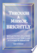 Through a Mirror, Brightly