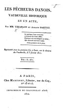 Les Pêcheurs Danois, vaudeville historique en un acte. Par MM. Théaulon et Artois
