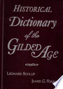 Historical Dictionary Of The Gilded Age Book PDF