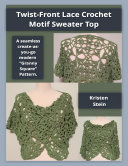 Twist front Lace Crochet Motif Sweater Top  A Seamless Create as you go Modern  Granny Square  Pattern