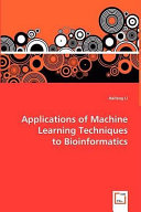 Applications of Machine Learning Techniques to Bioinformatics Book