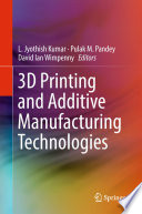 """3D Printing and Additive Manufacturing Technologies"" by L. Jyothish Kumar, Pulak M. Pandey, David Ian Wimpenny"