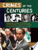 Crimes of the Centuries: Notorious Crimes, Criminals, and Criminal Trials in American History [3 volumes]  : Notorious Crimes, Criminals, and Criminal Trials in American History