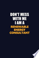 Don't Mess with Me I Am a Renewable Energy Consultant