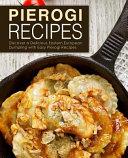 Pierogi Recipes  Discover a Delicious Eastern European Dumpling with Easy Pierogi Recipes  2nd Edition  Book