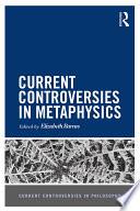 Current Controversies in Metaphysics