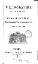 Bibliographie de la France [formerly de l'Empire français] ou, Journal général de l'imprimerie et de la librarie