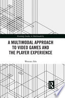 A Multimodal Approach To Video Games And The Player Experience