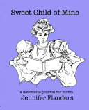 Sweet Child of Mine  A Devotional Journal for Moms
