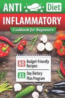 Anti Inflammatory Diet Cookbook for Beginners  80 Budget Friendly Recipes   21 Day Diet Plan Program  Anti Inflammatory Diet  Anti Inflammatory Diet C Book PDF
