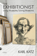 The Exhibitionist: Living Museums, Loving Museums