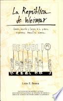 La República de Weimar  : génesis, desarrollo y fracaso de la primera experiencia republicana alemana