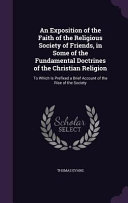 An Exposition Of The Faith Of The Religious Society Of Friends In Some Of The Fundamental Doctrines Of The Christian Religion