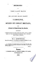 Memoirs of the Last Days of Her Late Most Gracious Majesty Caroline  Queen of Great Britain  and Consort of King George the Fourth