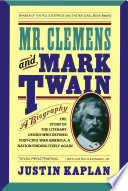 """""""Mr. Clemens and Mark Twain: A Biography"""" by Justin Kaplan"""