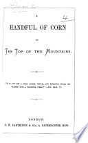 A Handful of Corn on the top of the Mountains. [Being an account of mission work in Mount Lebanon.]