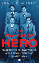 The Making of Hero: Four Brothers, Two Wheels and a Revolution that Shaped India Pdf