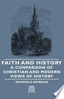 Faith and History   A Comparison of Christian and Modern Views of History
