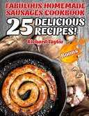 Fabulous Homemade Sausages Cookbook! 25 Delicious Recipes!