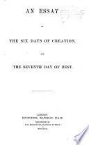 An Essay On The Six Days Of Creation And The Seventh Day Of Rest