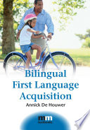 """Bilingual First Language Acquisition"" by Dr. Annick De Houwer"