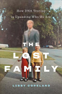 link to The lost family : how DNA testing is upending who we are in the TCC library catalog