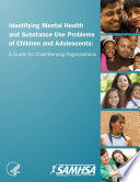 Identifying Mental Health and Substance Use Problems of Children and Adolescents  A Guide for Child Serving Organizations