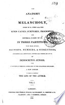 The Anatomy of Melancholy ... The sixth edition, corrected and augmented by the author. By R. Burton